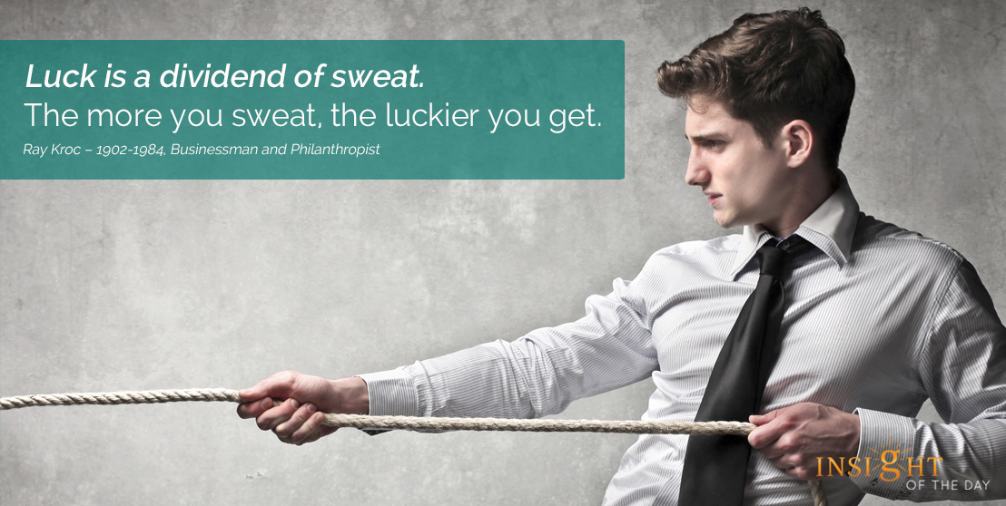 motivational quote: Luck is a dividend of sweat. The more you sweat, the luckier you get.