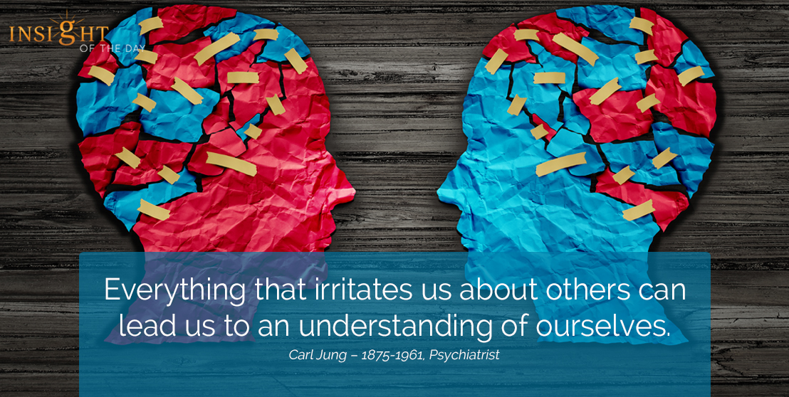 motivational quote: Everything that irritates us about others can lead us to an understanding of ourselves.