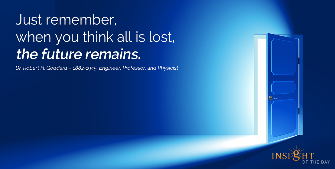 motivational quote: Just remember, when you think all is lost, the future remains.