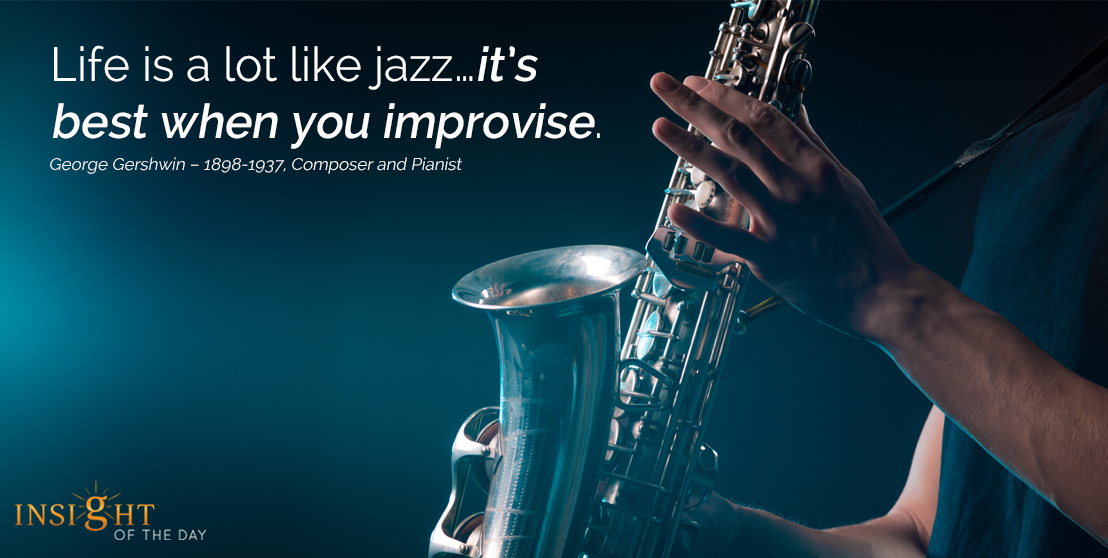 motivational quote: Life is a lot like jazz…it's best when you improvise.