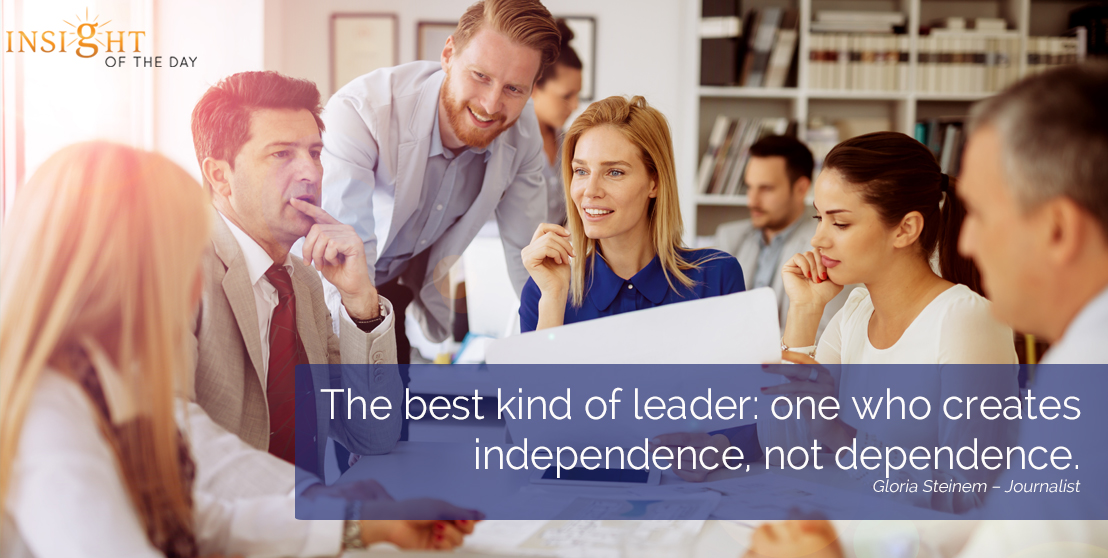 motivational quote: The best kind of leader: one who creates independence, not dependence.