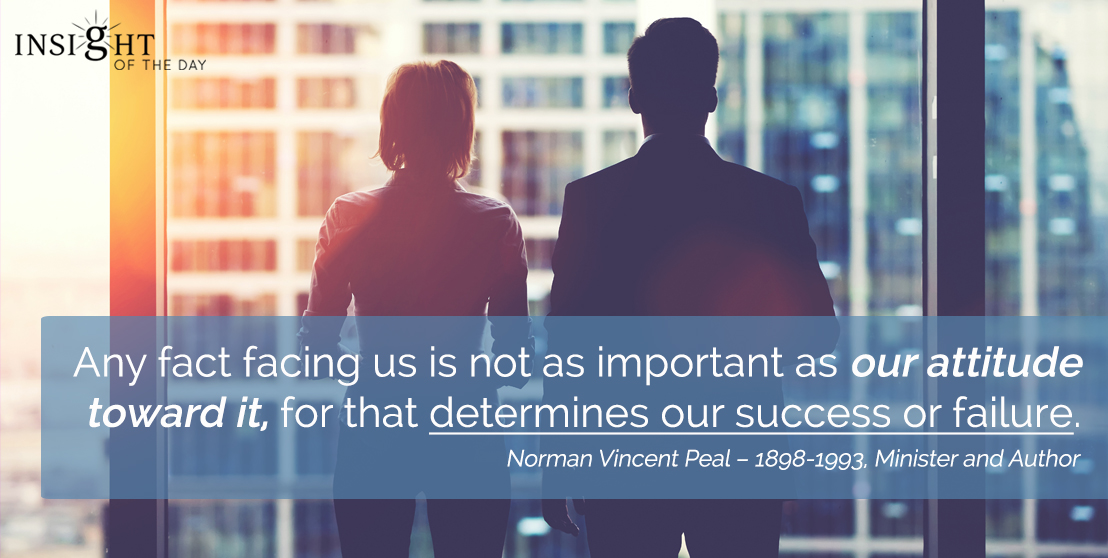 motivational quote: Any fact facing us is not as important as our attitude toward it, for that determines our success or failure.