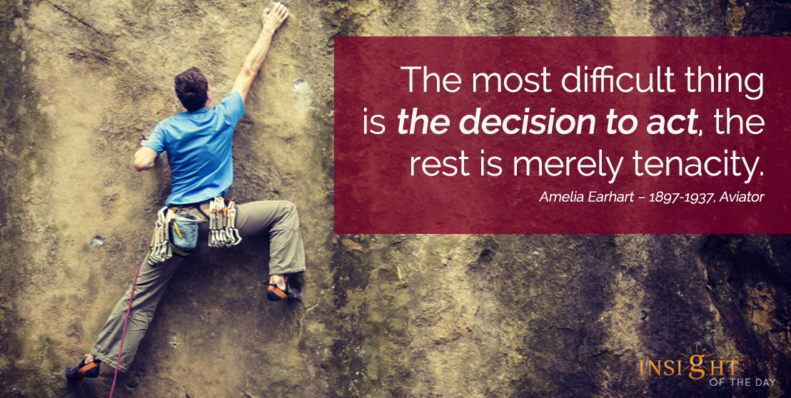 motivational quote: The most difficult thing is the decision to act, the rest is merely tenacity.