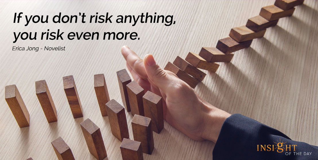 motivational quote: If you don't risk anything, you risk even more. Erica Jong - Novelist