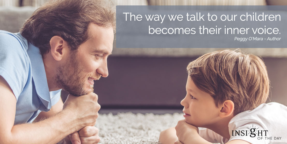 motivational quote: The way we talk to our children becomes their inner voice.