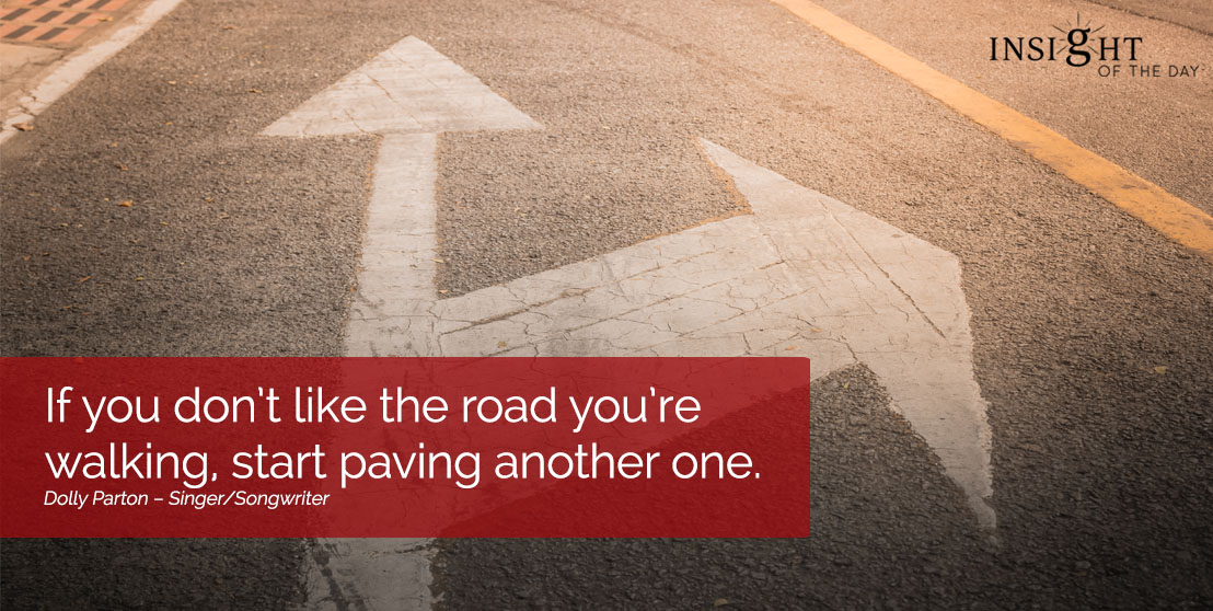 motivational quote: If you don't like the road you're walking, start paving another one.