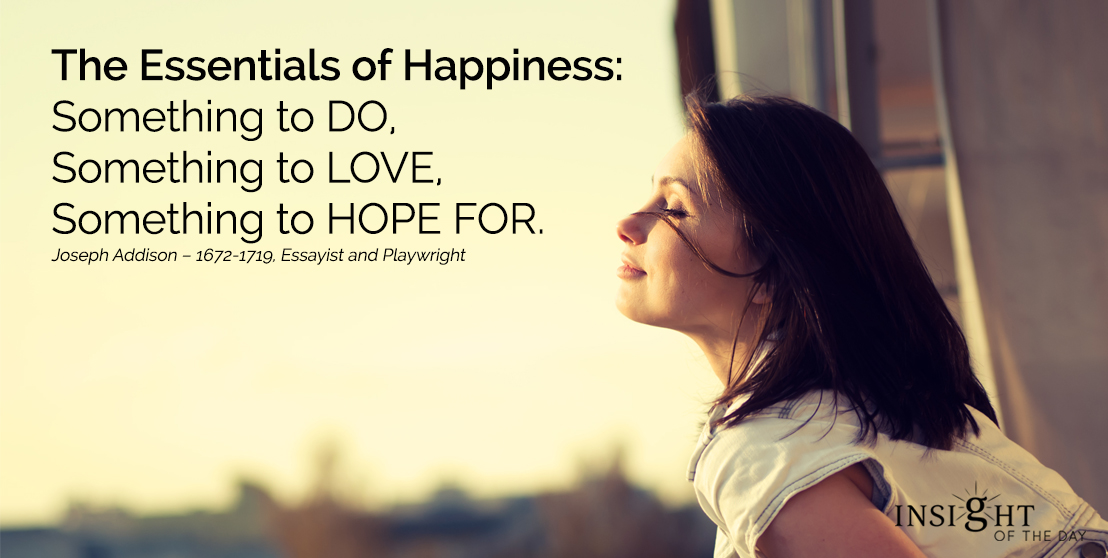 motivational quote: The Essentials of Happiness: Something to DO, Something to LOVE, Something to HOPE FOR.
