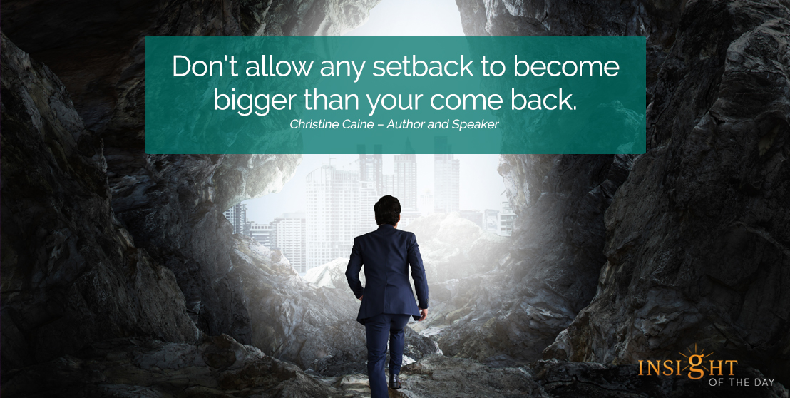 motivational quote: Don't allow any setback to become bigger than your come back.