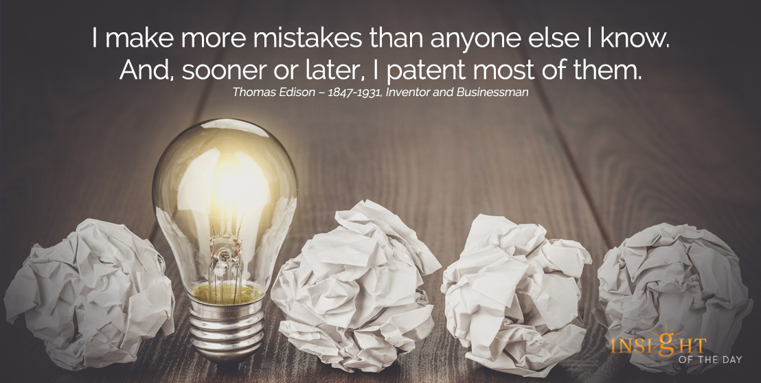 motivational quote: I make more mistakes than anyone else I know. And, sooner or later, I patent most of them.