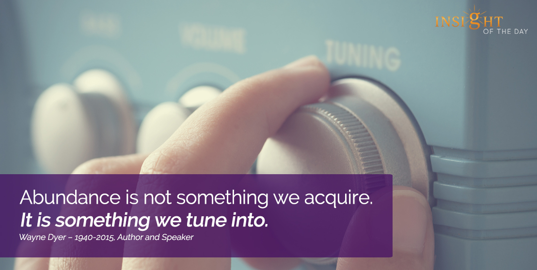 motivational quote: Abundance is not something we acquire. It is something we tune into.