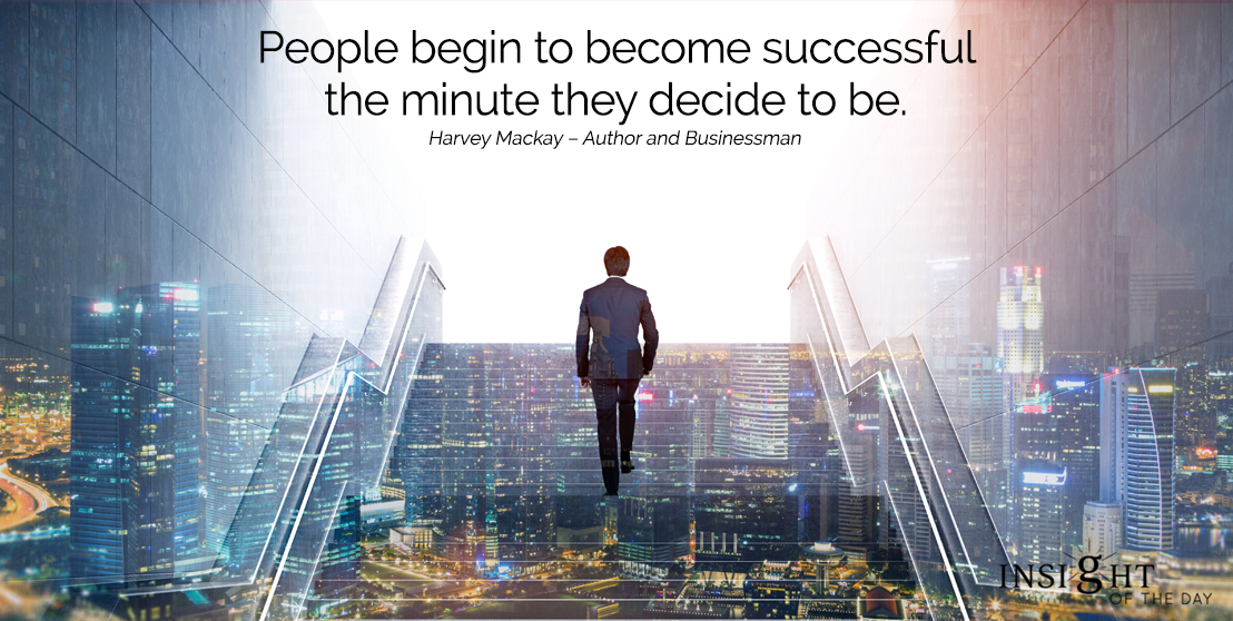 motivational quote: People begin to become successful the minute they decide to be. Harvey Mackay – Author and Businessman