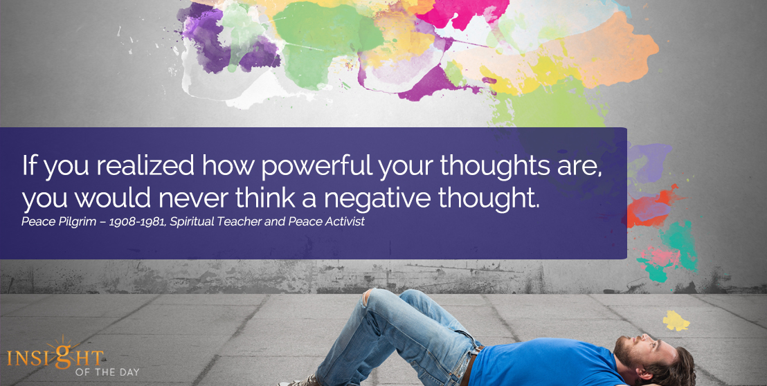 motivational quote: If you realized how powerful your thoughts are, you would never think a negative thought.