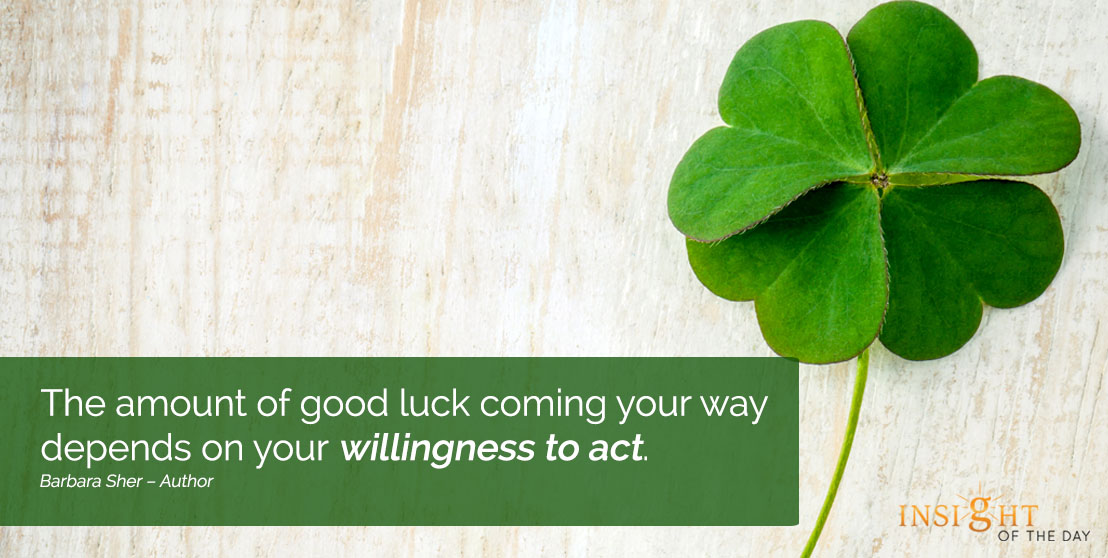 motivational quote: The amount of good luck coming your way depends on your willingness to act.