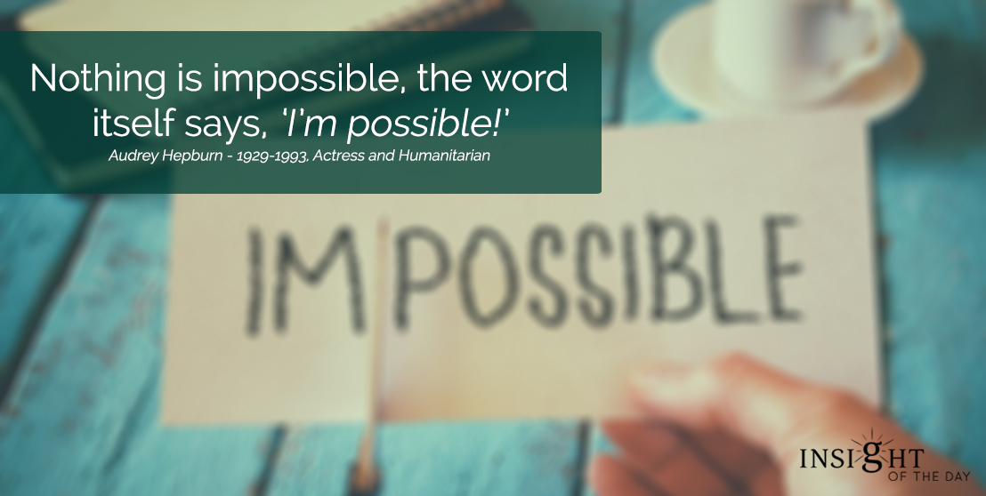 motivational quote: Nothing is impossible, the word itself says, 'I'm possible!'