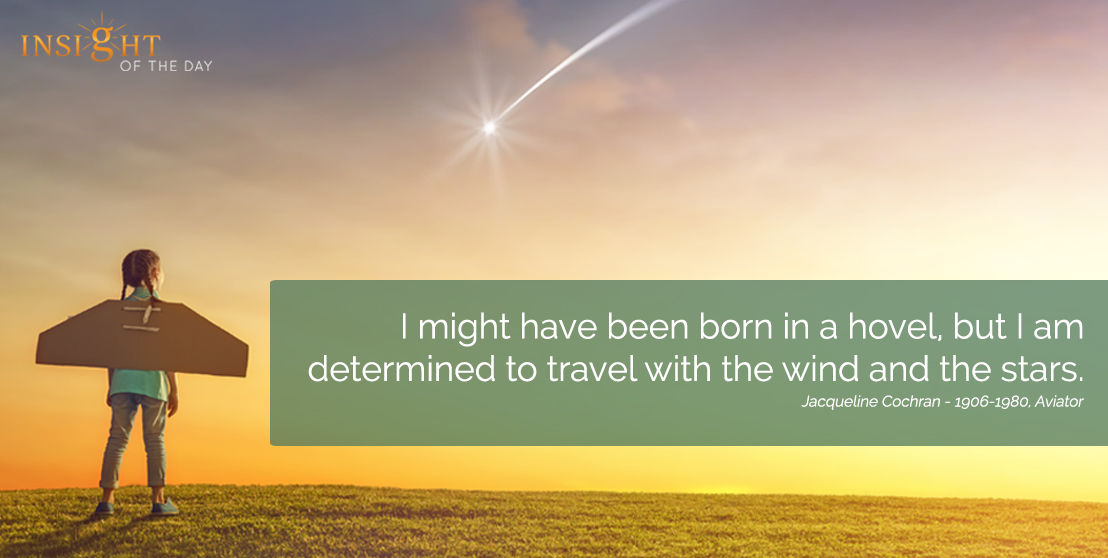 motivational quote: I might have been born in a hovel, but I am determined to travel with the wind and the stars.