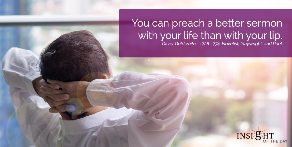motivational quote: You can preach a better sermon with your life than with your lip.