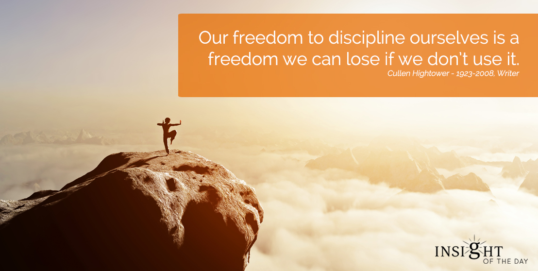 motivational quote: Our freedom to discipline ourselves is a freedom we can lose if we don't use it.