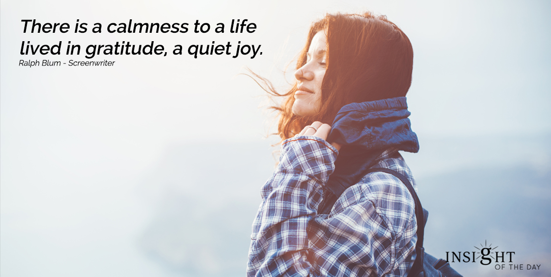 motivational quote: There is a calmness to a life lived in gratitude, a quiet joy.
