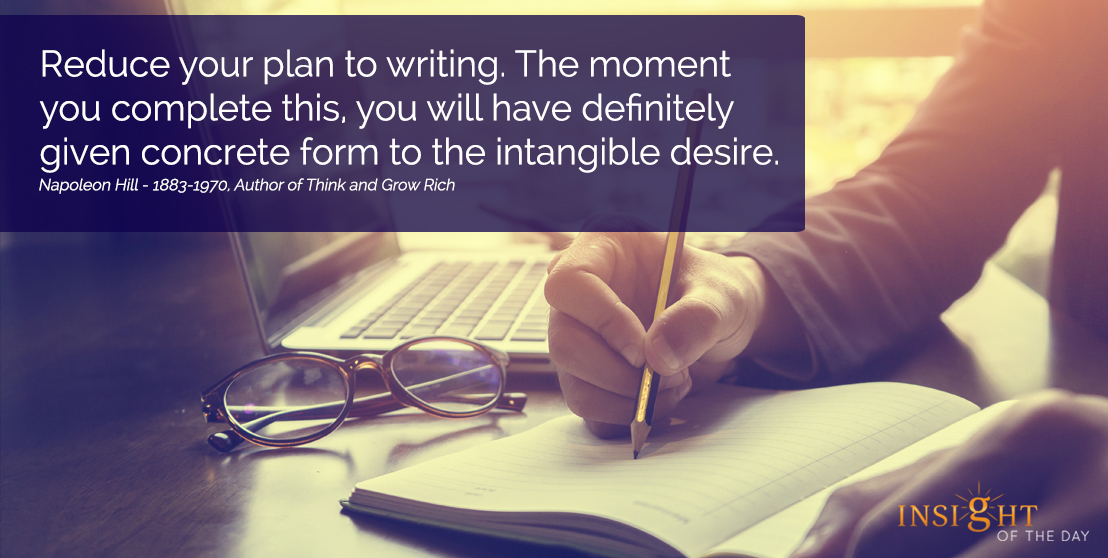 motivational quote: Reduce your plan to writing. The moment you complete this, you will have definitely given concrete form to the intangible desire.