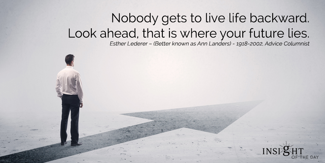 motivational quote: Nobody gets to live life backward. Look ahead, that is where your future lies.