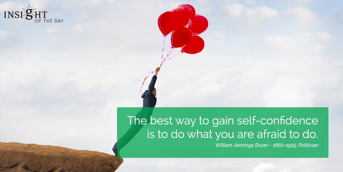 motivational quote: The best way to gain self-confidence is to do what you are afraid to do.