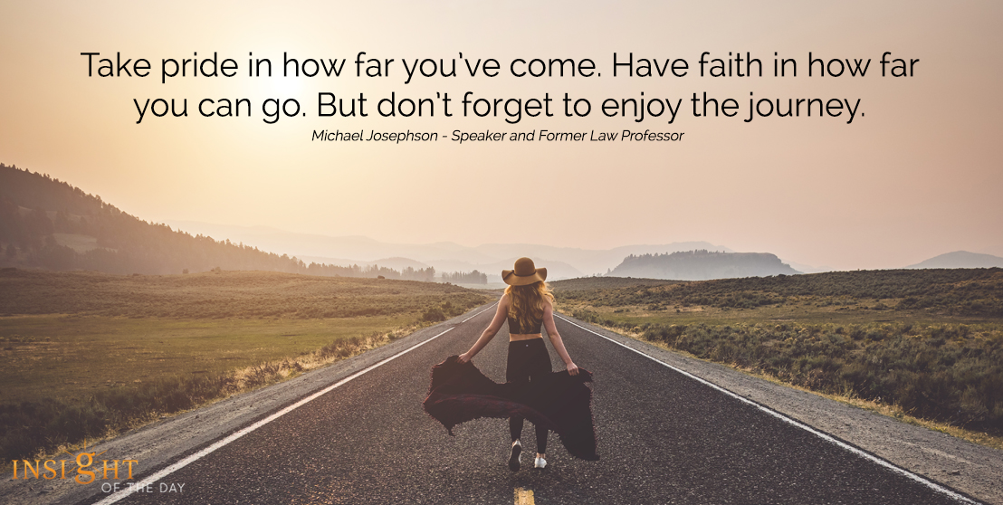 motivational quote: Take pride in how far you've come. Have faith in how far you can go. But don't forget to enjoy the journey.