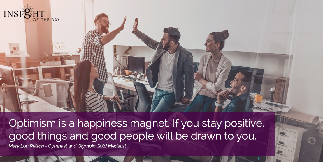 motivational quote: Optimism is a happiness magnet. If you stay positive, good things and good people will be drawn to you.