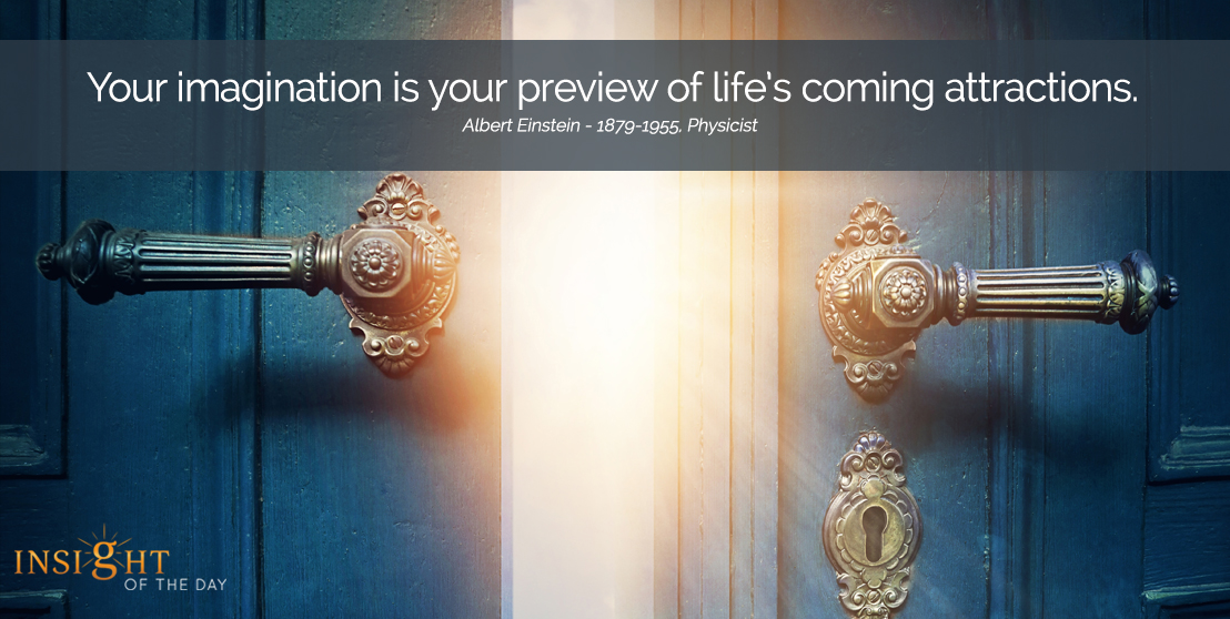 motivational quote: Your imagination is your preview of life's coming attractions.