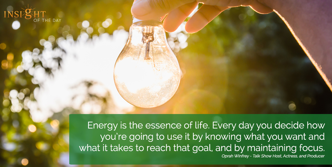 motivational quote: Energy is the essence of life. Every day you decide how you're going to use it by knowing what you want and what it takes to reach that goal, and by maintaining focus.