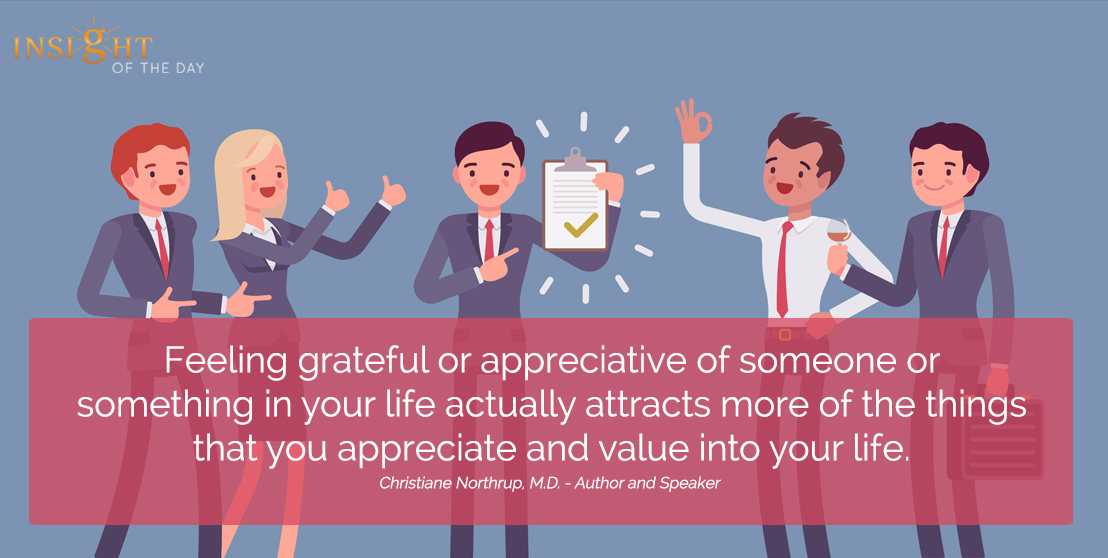 motivational quote: Feeling grateful or appreciative of someone or something in your life actually attracts more of the things that you appreciate and value into your life.