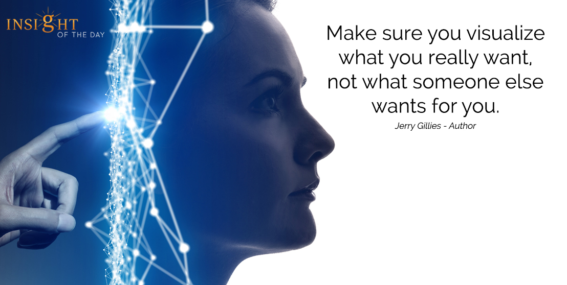 motivational quote: Make sure you visualize what you really want, not what someone else wants for you.