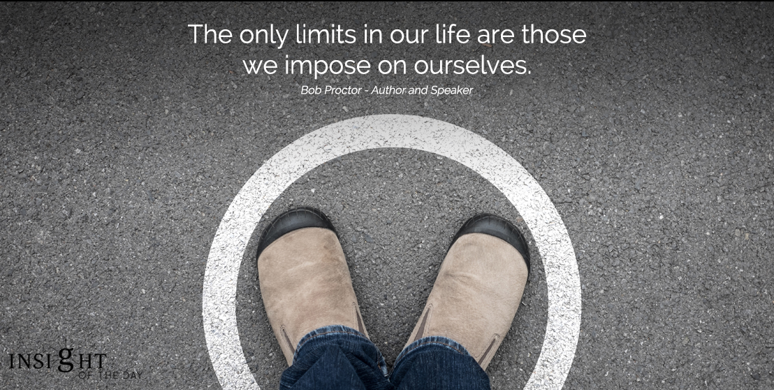 motivational quote: The only limits in our life are those we impose on ourselves.