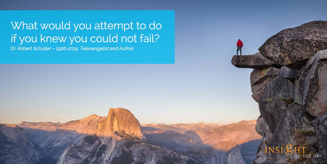 motivational quote: What would you attempt to do if you knew you could not fail?