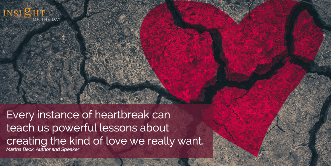 motivational quote: Every instance of heartbreak can teach us powerful lessons about creating the kind of love we really want.