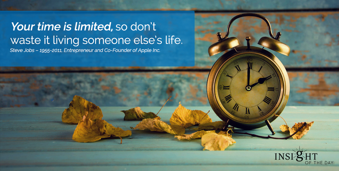 motivational quote: Your time is limited, so don't waste it living someone else's life.
