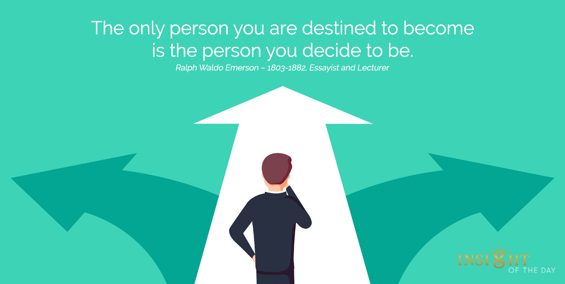 motivational quote: The only person you are destined to become is the person you decide to be.