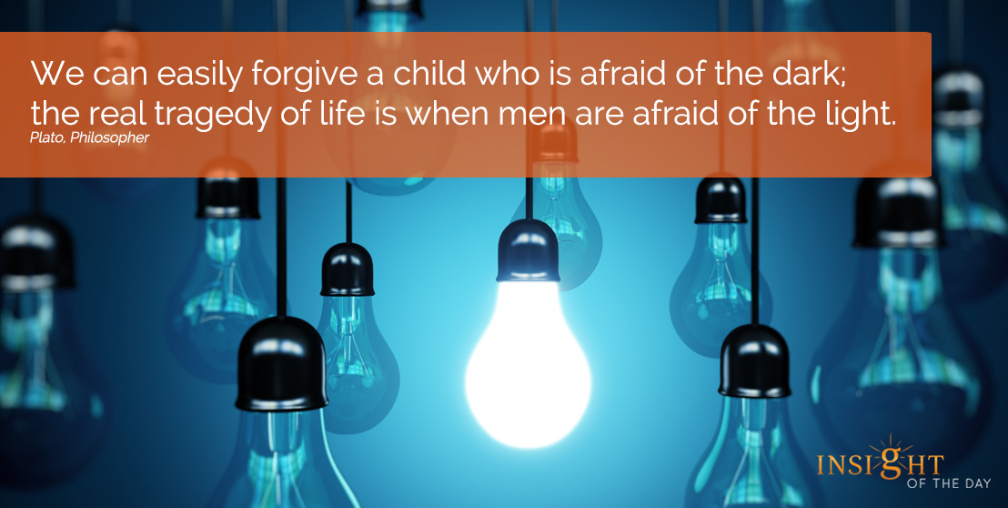 motivational quote: We can easily forgive a child who is afraid of the dark; the real tragedy of life is when men are afraid of the light.