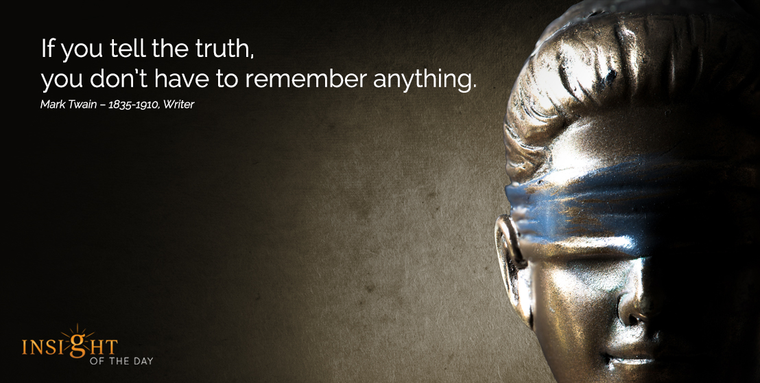 motivational quote: If you tell the truth, you don't have to remember anything.