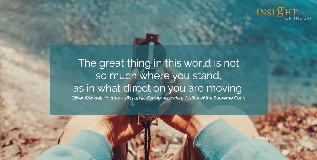 motivational quote: The great thing in this world is not so much where you stand, as in what direction you are moving.