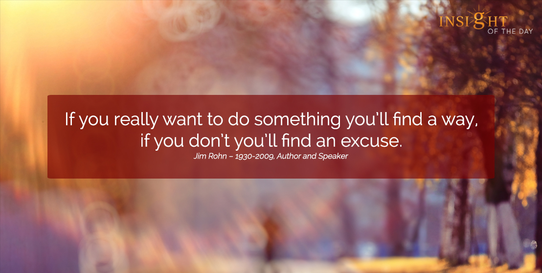 motivational quote: If you really want to do something you'll find a way, if you don't you'll find an excuse.