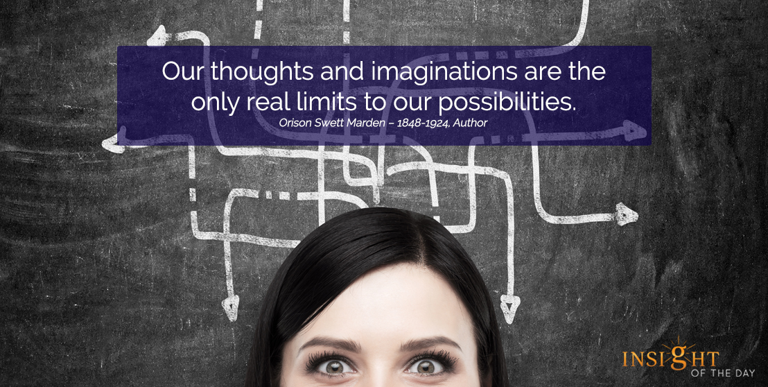 motivational quote: Our thoughts and imaginations are the only real limits to our possibilities.