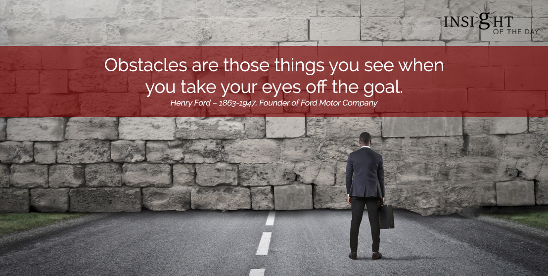 motivational quote: Obstacles are those things you see when you take your eyes off the goal.
