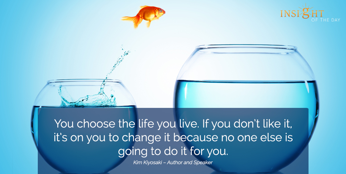 motivational quote: You choose the life you live. If you don't like it, it's on you to change it because no one else is going to do it for you.