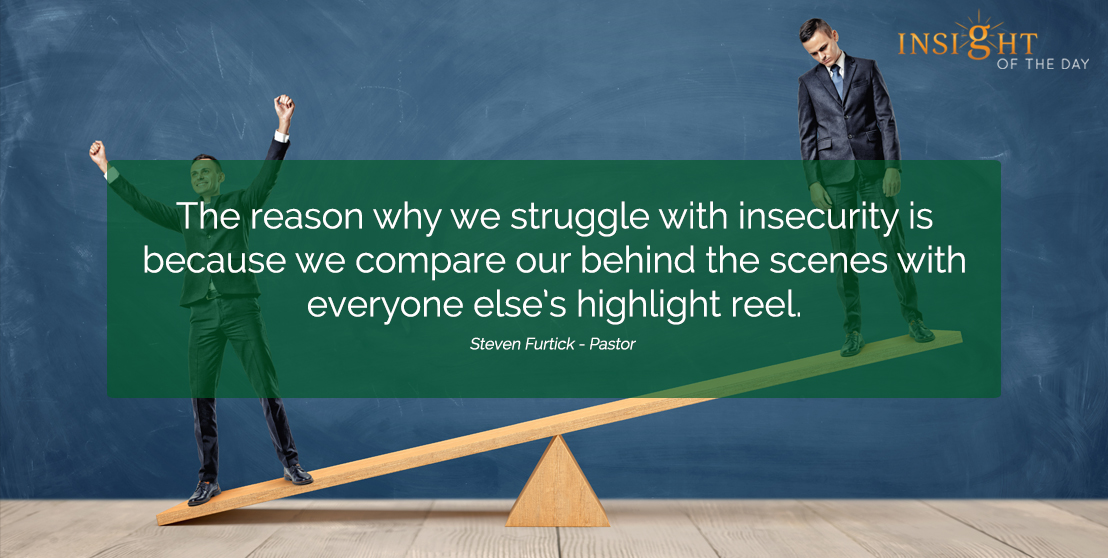 motivational quote: The reason why we struggle with insecurity is because we compare our behind the scenes with everyone else's highlight reel.