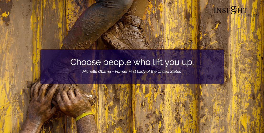 motivational quote: Choose people who lift you up.