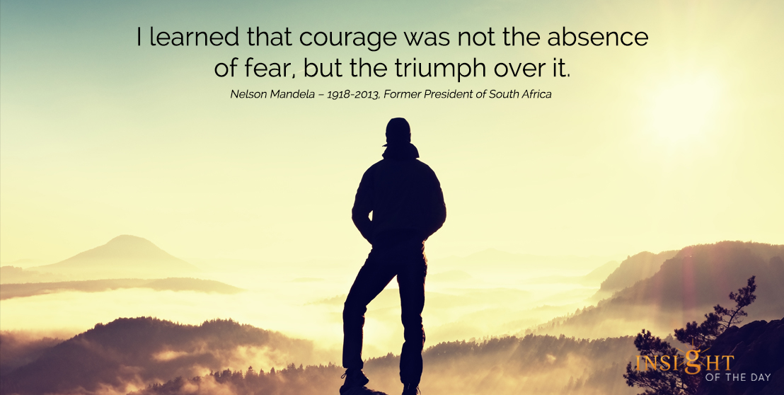 motivational quote: I learned that courage was not the absence of fear, but the triumph over it.