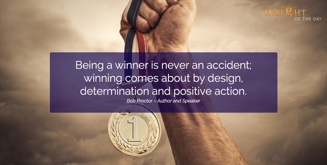 motivational quote: Being a winner is never an accident; winning comes about by design, determination and positive action.