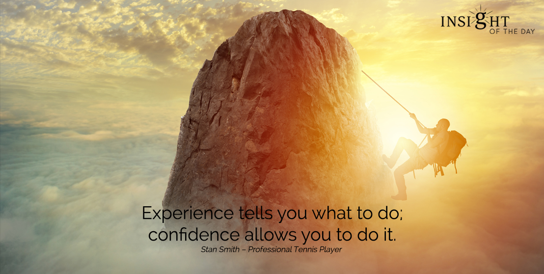 motivational quote: Experience tells you what to do; confidence allows you to do it.