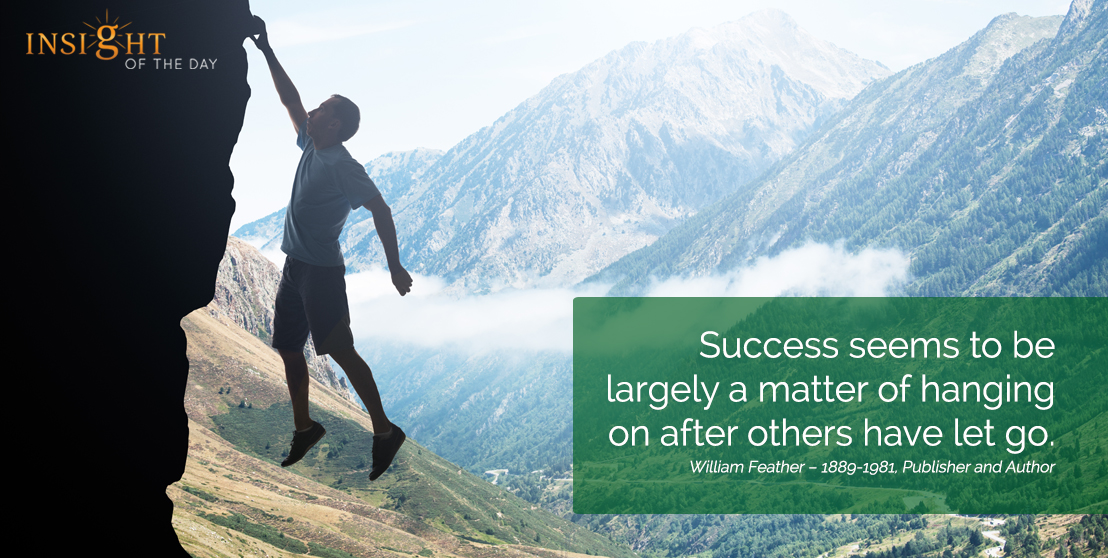 motivational quote: Success seems to be largely a matter of hanging on after others have let go.