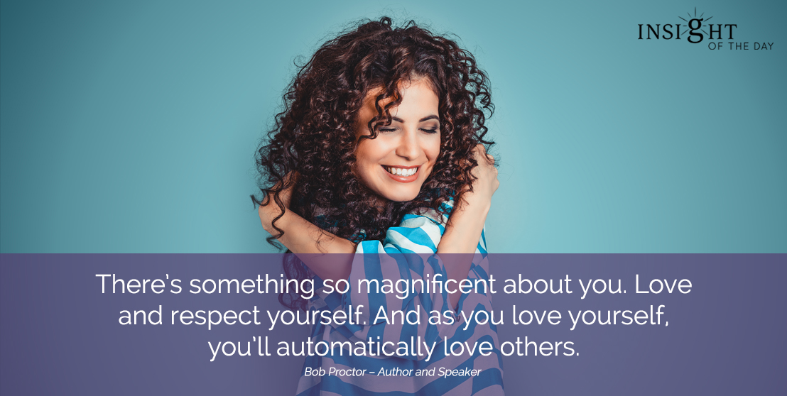 motivational quote: There's something so magnificent about you. Love and respect yourself. And as you love yourself, you'll automatically love others.